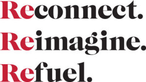 Reconnect. Reimagine. Refuel.
